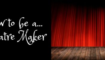 How to be a...Theatre Maker